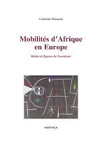Télécharger le livre : Mobilités d'Afrique en Europe - Récits et figures de l'aventure
