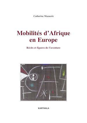 Téléchargez le livre :  Mobilités d'Afrique en Europe - Récits et figures de l'aventure