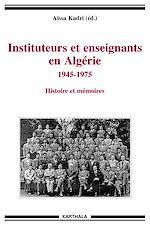 Télécharger le livre :  Instituteurs et enseignants en Algérie 1945-1975