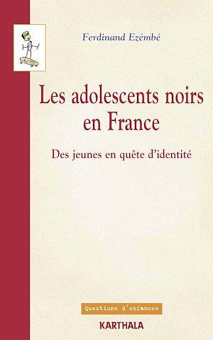 Téléchargez le livre :  Les adolescents noirs en France - Des jeunes en quête d'identité
