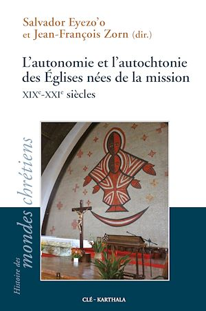 Téléchargez le livre :  L'autonomie et l'autochtonie des Églises nées de la mission XIXe-XXIe siècles