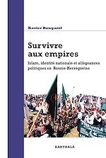 Télécharger cet ebook : Survivre aux empires. Islam, identité nationale et allégeances politiques en Bosnie-Herzégovine
