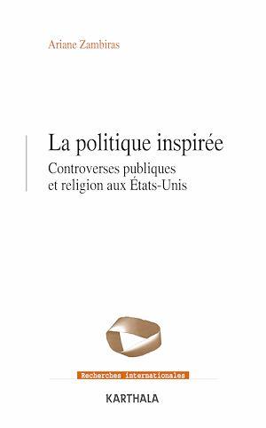 Téléchargez le livre :  La politique inspirée. Controverses publiques et religion aux États-Unis