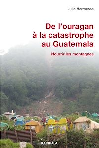 Téléchargez le livre numérique:  De l'ouragan à la catastrophe au Guatemala - Nourrir les montagnes