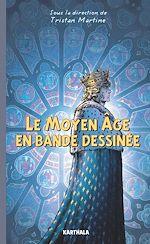 Télécharger le livre :  Le Moyen Âge en bande dessinée