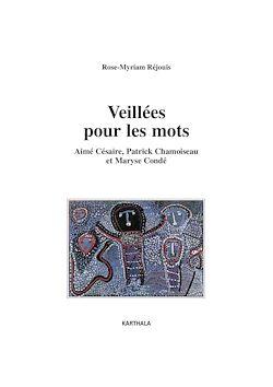Veillées pour les mots - Aimé Césaire, Patrick Chamoiseau et Maryse Condé