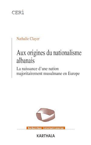 Téléchargez le livre :  Aux origines du nationalisme albanais