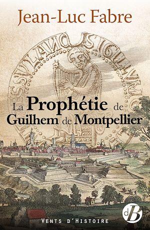 Téléchargez le livre :  La Prophétie de Guilhem de Montpellier