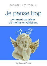 Télécharger le livre : Je pense trop : Comment canaliser ce mental envahissant