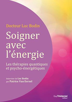 Téléchargez le livre :  Soigner avec l'énergie : Les thérapies quantiques et psycho-énergétiques