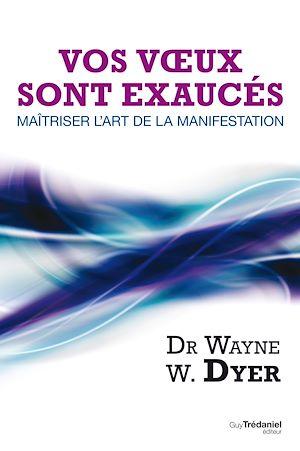Téléchargez le livre :  Vos voeux sont exaucés : Maîtriser l'art de la manifestation