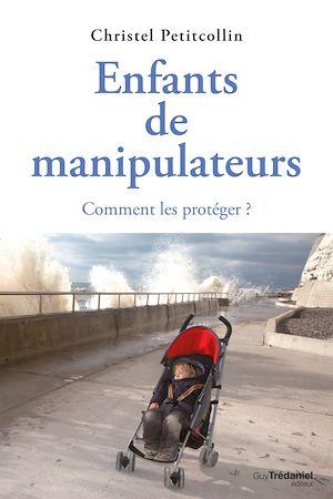 Téléchargez le livre :  Enfants de manipulateurs : Comment les protéger ?