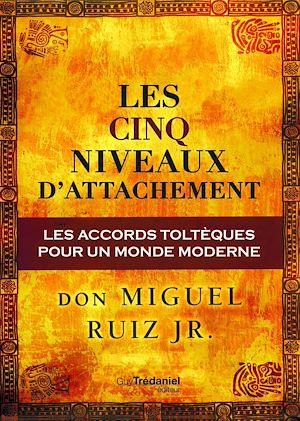 Téléchargez le livre :  Les cinq niveaux d'attachement : Les accords toltèques pour un monde moderne