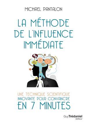 Téléchargez le livre :  La méthode de l'influence immédiate : Une technique innovante pour convaincre en 7 minutes