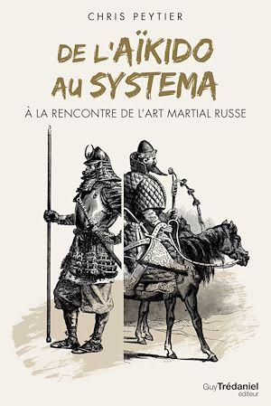 Téléchargez le livre :  De l'aïkido au systema à la rencontre de l'art martial russe