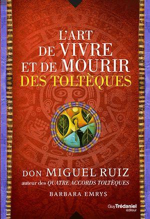 Téléchargez le livre :  L'art de vivre et de mourir des toltèques