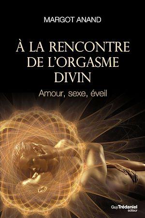 Téléchargez le livre :  À la rencontre de l'orgasme divin