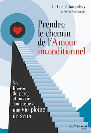Téléchargez le livre :  Prendre le chemin de l'amour inconditionnel