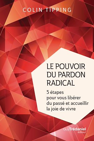 Téléchargez le livre :  Le pouvoir du pardon radical
