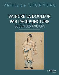 Télécharger le livre : Vaincre la douleur par l'acupuncture selon les anciens