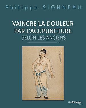 Téléchargez le livre :  Vaincre la douleur par l'acupuncture selon les anciens