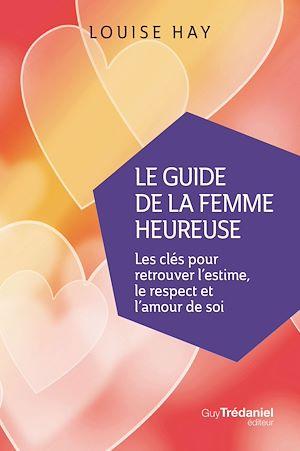 Téléchargez le livre :  Le Guide de la femme heureuse