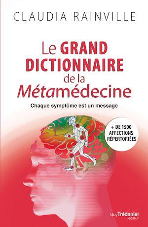 Téléchargez le livre :  Le grand dictionnaire de la métamédecine
