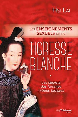 Téléchargez le livre :  Les enseignements sexuels de la tigresse blanche