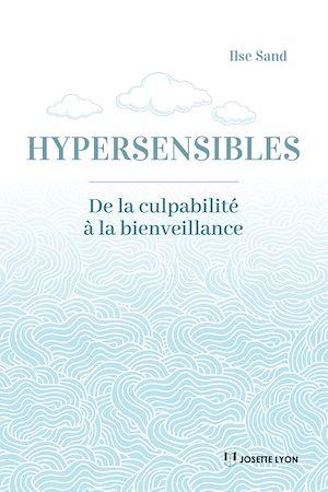 Téléchargez le livre :  Hypersensibles, de la culpabilité à la bienveillance