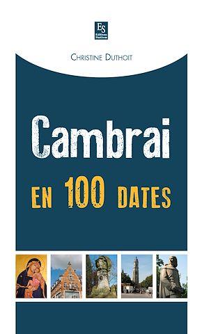Téléchargez le livre :  Cambrai en 100 dates