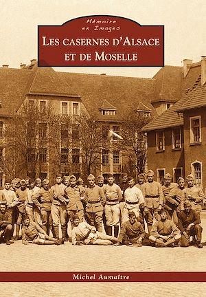Téléchargez le livre :  Les casernes d'Alsace et de Moselle
