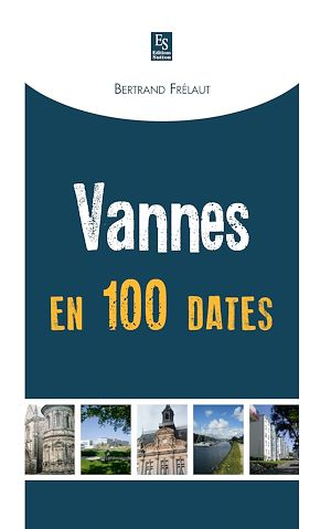Téléchargez le livre :  Vannes en 100 dates