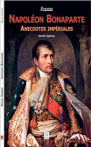 Téléchargez le livre :  Napoléon Bonaparte - Anecdotes impériales