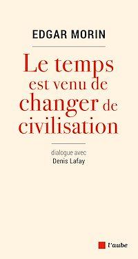 Télécharger le livre : Le temps est venu de changer de civilisation