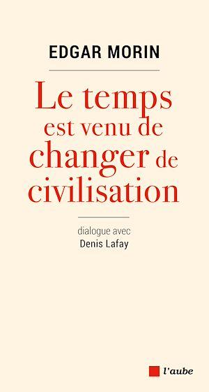 Téléchargez le livre :  Le temps est venu de changer de civilisation