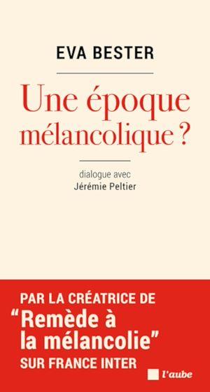 Téléchargez le livre :  Une époque mélancolique ?