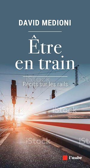 Téléchargez le livre :  Etre en train