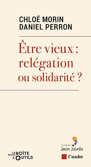 Téléchargez le livre :  Vieillir : relégation ou solidarité ?