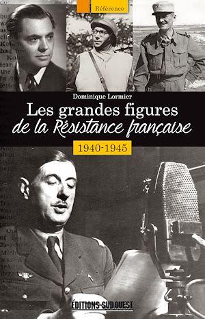 Téléchargez le livre :  Les grandes figures de la Résistance française 1940-1945