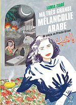 Télécharger le livre :  Ma très grande mélancolie arabe. Un siècle au Proche-Orient