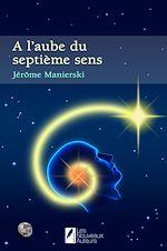 Télécharger le livre :  A l'aube du septième sens. Nouvelle édition 2015. Coup de Coeur de Paulo Coelho.