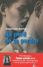 Télécharger le livre :  Au péril de te perdre. Gagnant Prix Romance Femme Actuelle 2016
