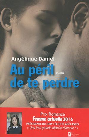 Téléchargez le livre :  Au péril de te perdre. Gagnant Prix Romance Femme Actuelle 2016