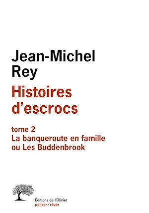 Téléchargez le livre :  Histoires d'escrocs tome 2. La banqueroute en famille ou Les Buddenbrook