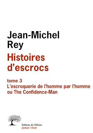 Téléchargez le livre :  Histoires d'escrocs tome 3. L'escroquerie de l'homme par l'homme ou The Confidence-Man