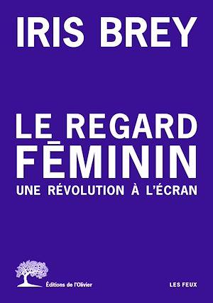 Téléchargez le livre :  Le regard féminin - Une révolution à l'écran