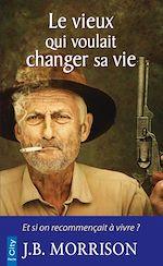 Télécharger le livre :  Le vieux qui voulait changer de vie
