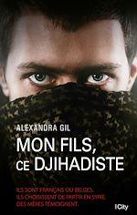 Télécharger le livre :  Mon fils, ce djihadiste