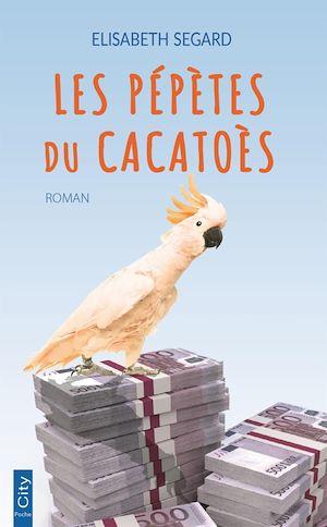 Les pépètes du cacatoès | Segard, Elisabeth. Auteur