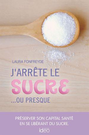 Téléchargez le livre :  J'arrête le sucre... ou presque